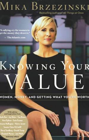 Knowing Your Value Women, Money and Getting What You're Worth by Mika Brzezinski