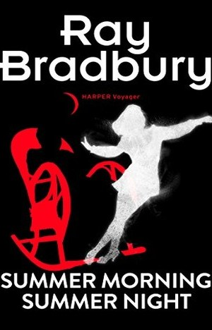 Summer Morning, Summer Night by Ray Bradbury