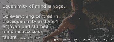 Equanimity of mind is yoga
