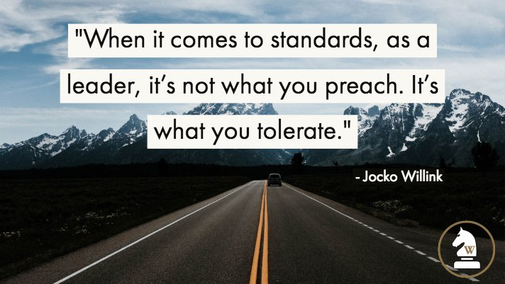 When it comes to standards, as a leader, its not what you preach. Its what you tolerate