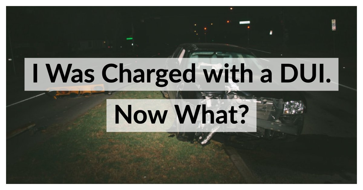 I was charged with a DUI. Now what