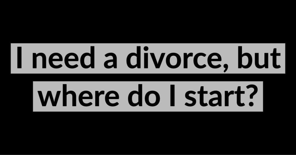 I need a divorce, but where do I start?
