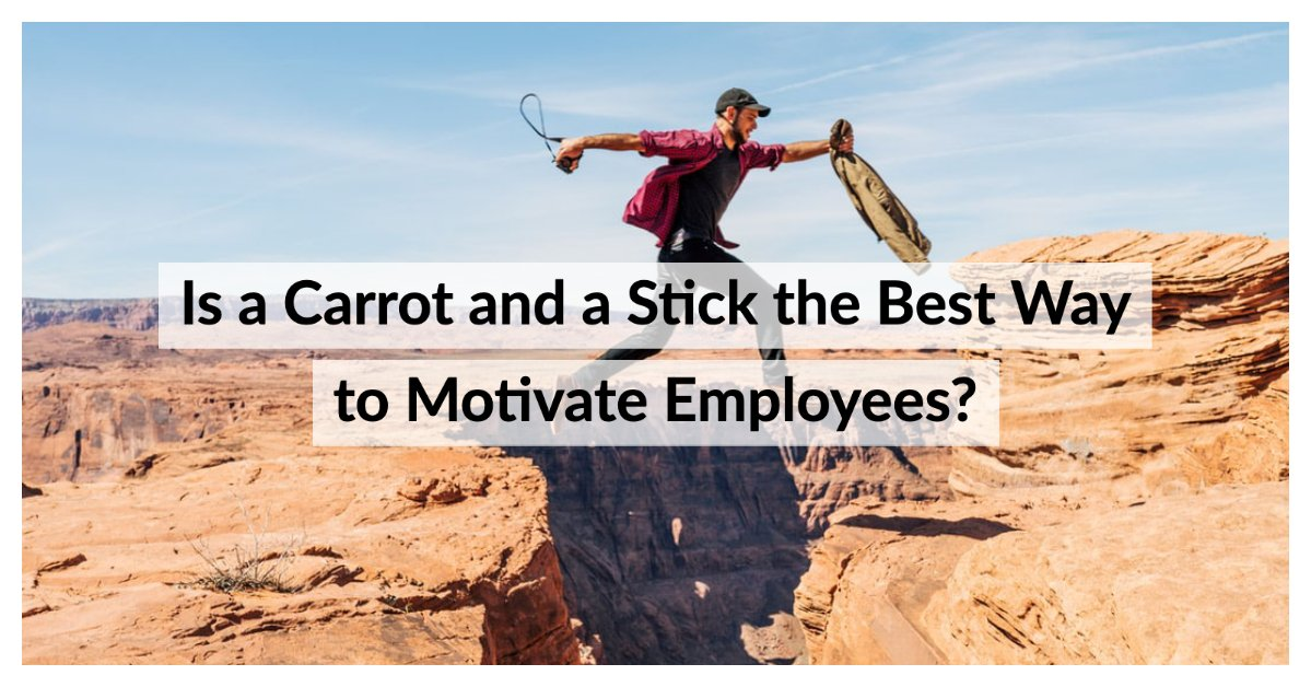 Is a Carrot and a Stick the Best Way to Motivate Employees