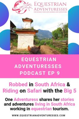Pinterest podcast photo - Ep 9 Robbed in South Africa & Riding on Safari with the Big 5: One Adventuress shares her stories and adventures living in South Africa working in equestrian tourism.