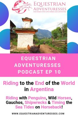 Pinterest podcast photo - Ep 10 Riding to the End of the World in Argentina: Riding with Penguins, Wild Horses, Gauchos, Shipwrecks & Timing the Sea Tides on Horseback!