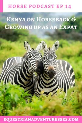 horse and travel podcast photo - Ep 14 Kenya on Horseback & Growing up as an Expat: How a horse riding safari in Kenya changed a woman's life