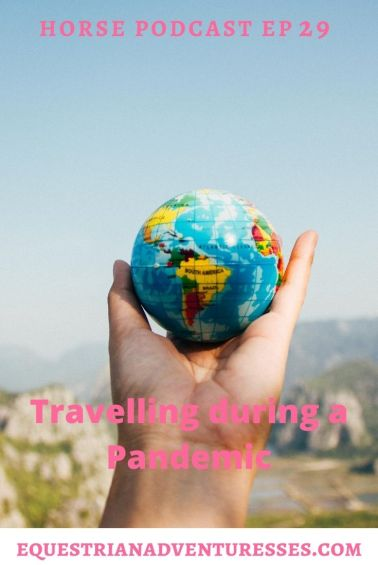 Horse and travel podcast pin - Ep 29 International travel during a pandemic - Covid-19 and What to Expect When You Travel