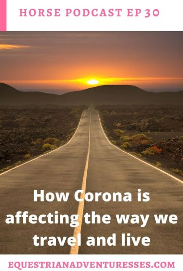 Horse and travel podcast pin - Ep 30 How Corona is affecting the way we travel and live