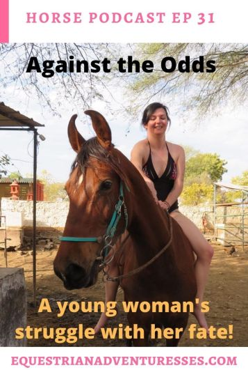 Horse and travel podcast pin - Ep 31 Against the odds - a young woman's struggle with fate