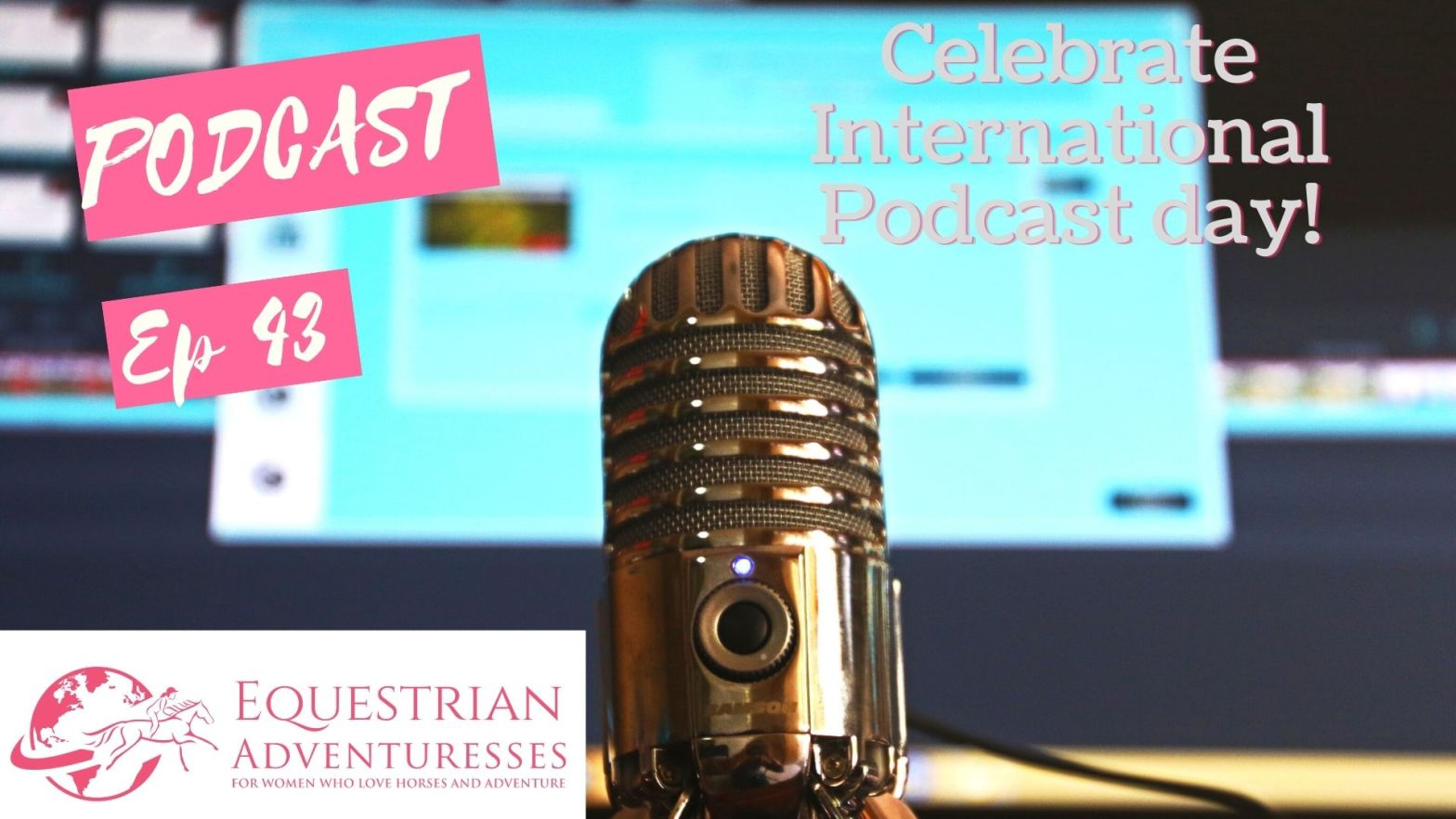 Equestrian Adventuresses Travel and Horse Podcast Ep 43 Celebrate International Podcast Day!