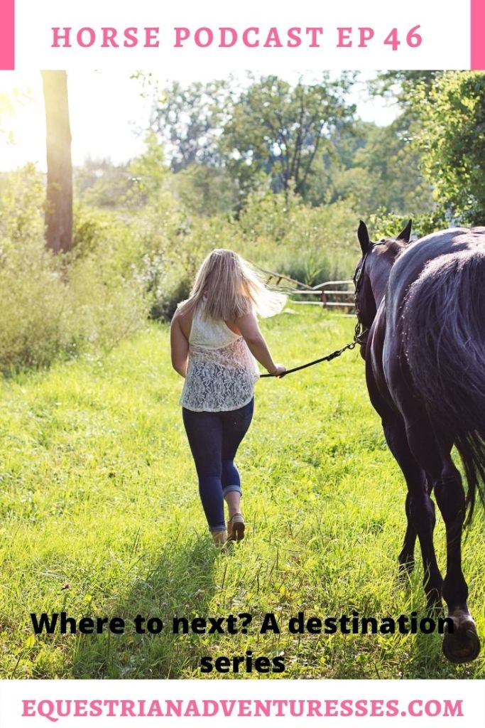 Horse and travel podcast pin - Ep 46 Where to next? A destination series