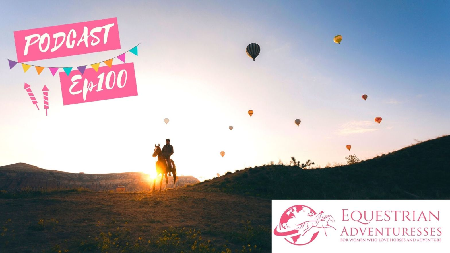 Equestrian Adventuresses Travel and Horse Podcast Ep 100 - We're Having a Party, let's celebrate 100 Episodes