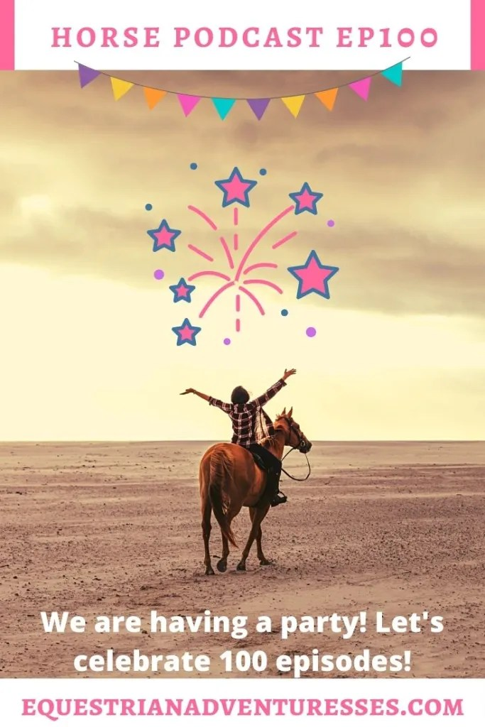 Horse and travel podcast pin - 100: We're having a party! Lets celebrate 100 Episodes