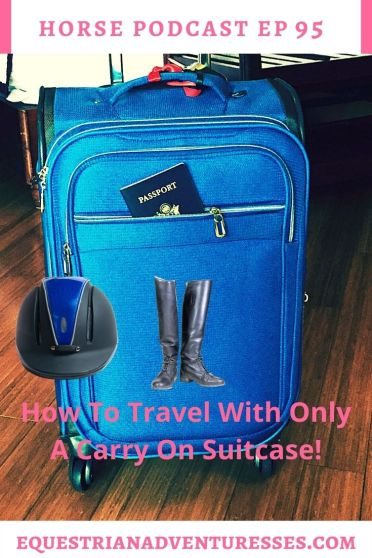 Horse and travel podcast pin - 95: How To Travel With Only A Carry On Suitcase!
