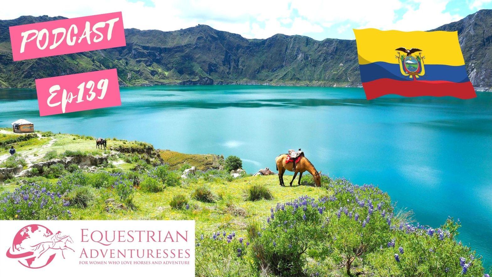 Equestrian Adventuresses Travel and Horse Podcast Ep 139 - Destination Ecuador