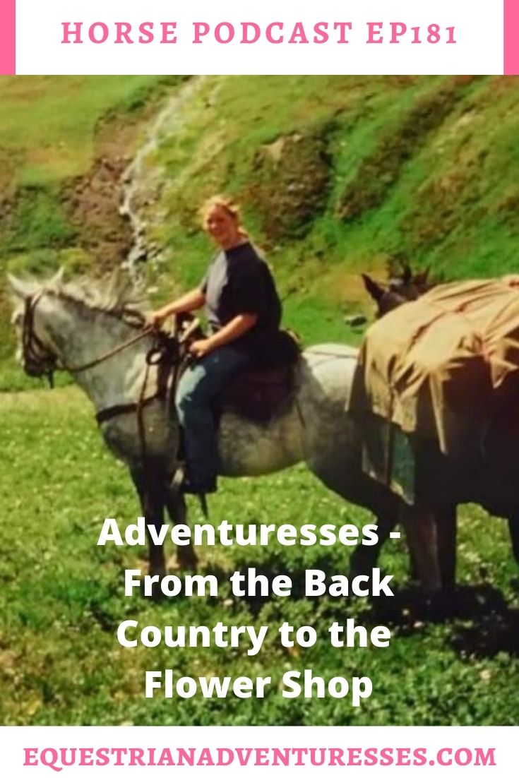 Horse and travel podcast pin - Ep181: Adventuresses - From the Back Country to the Flower Shop