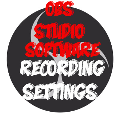 Best encoding settings for OBS Studio Software while Recording