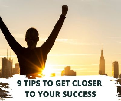 9 Tips to Get Closer To Your Success