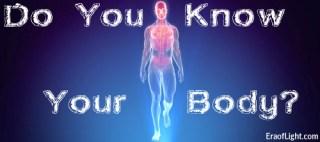 do you know your body eraoflightdotcom