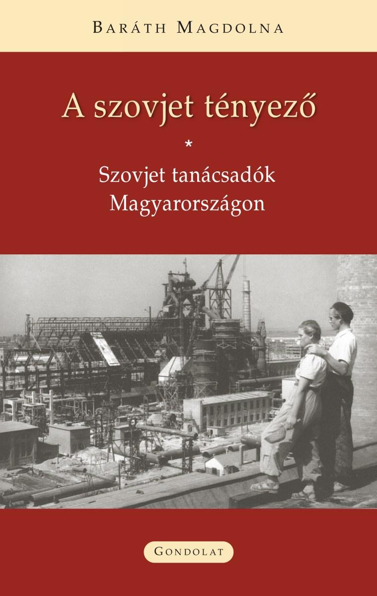 A szovjet tényező. Szovjet tanácsadók Magyarországon