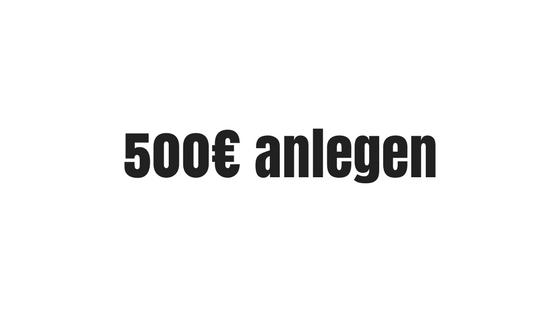 500€ anlegen