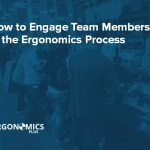 How to Engage Team Members in the Ergonomics Process