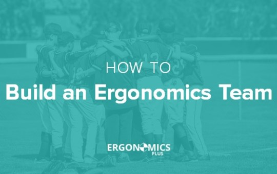 How to Build an Ergonomics Team That Gets Results