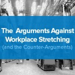 The Arguments Against Workplace Stretching (And the Counter-Arguments)