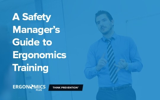 A Safety Manager's Guide to Ergonomics Training