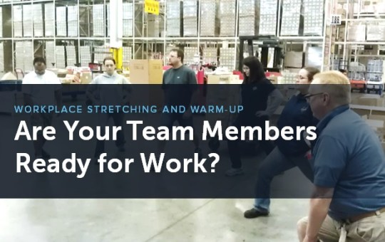 Workplace Stretching and Warm-up: Are Your Team Members Ready for Work?