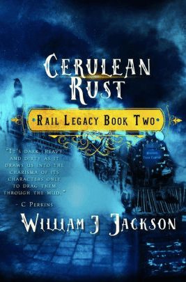 Cerulean Rust: Book Two of the Rail Legacy (The Rail Legacy #2) book by William J. Jackson, photo courtesy of Goodreads