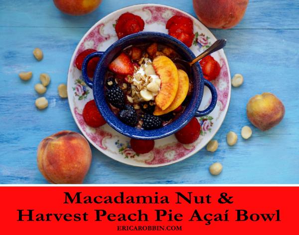 Macadamia Nut and Harvest Peach Pie Açaí Bowl © 2018 ericarobbin.com