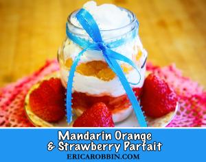 Mandarin Orange and Strawberry Parfait © 2019 ericarobbin.com   All rights reserved.