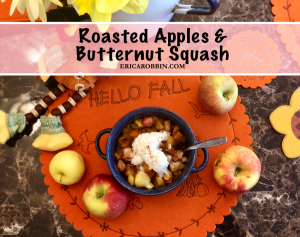 Roasted Apples and Butternut Squash © 2019 ericarobbin.com | All rights reserved.