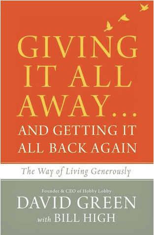 Giving It All Away…and Getting It All Back Again: The Way of Living Generously by David Green