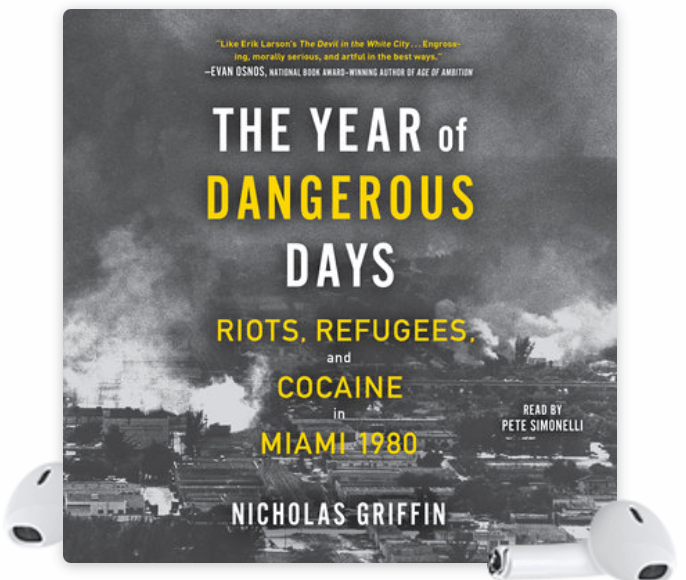 The Year of Dangerous Days Riots, Refugees, and Cocaine in Miami 1980 by Nicholas Griffin | Erica Robbin