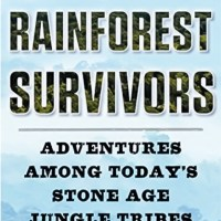 The Rainforest Survivors: Adventures Among Today's Stone Age Jungle Tribes by Paul Raffaele