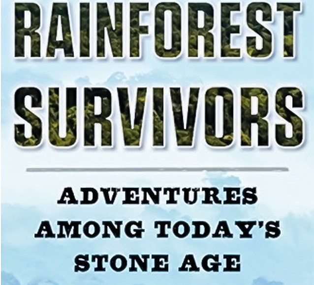 The Rainforest Survivors: Adventures Among Today's Stone Age Jungle Tribes by Paul Raffaele   Erica Robbin