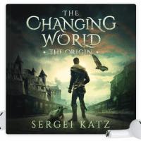 Changing World: Origin: A LitRPG Saga (Book 1) by Sergei Katz