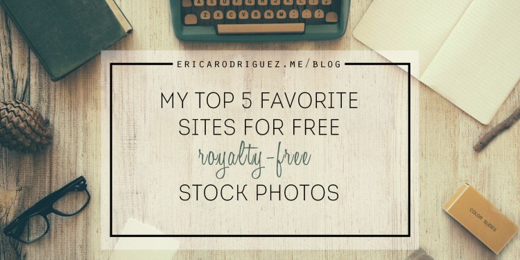 My Top 5 Favorite Sites for Free Stock Photos