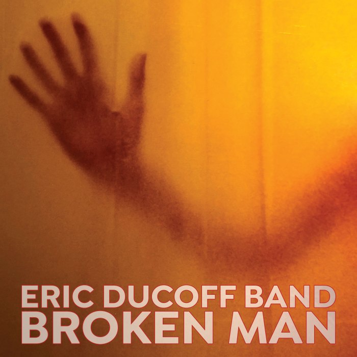 Broken Man - Eric Ducoff Band
