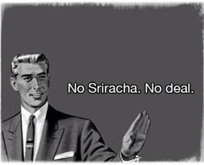 No Sriracha No Deal