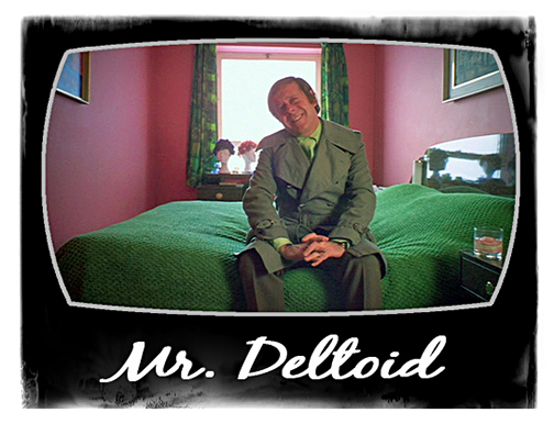 Hi, Hi, Hi, Mr. Deltoid!