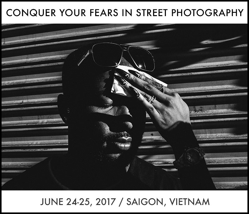 "Saigon, Vietnam ""Conquer Your Fears in Street Photography"" Workshop (June 24-25th, 2017)"