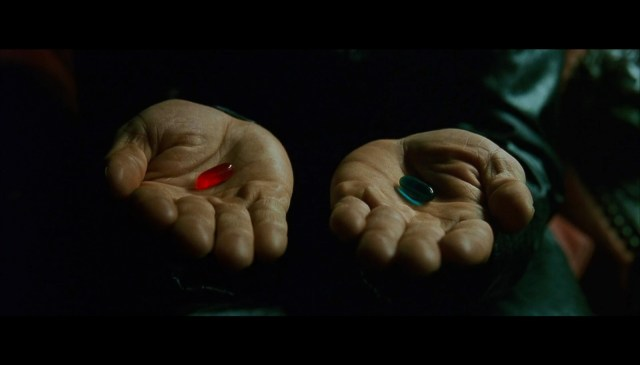 In life, you always have another option: you can take the red pill, or another pill you don't (yet) see!