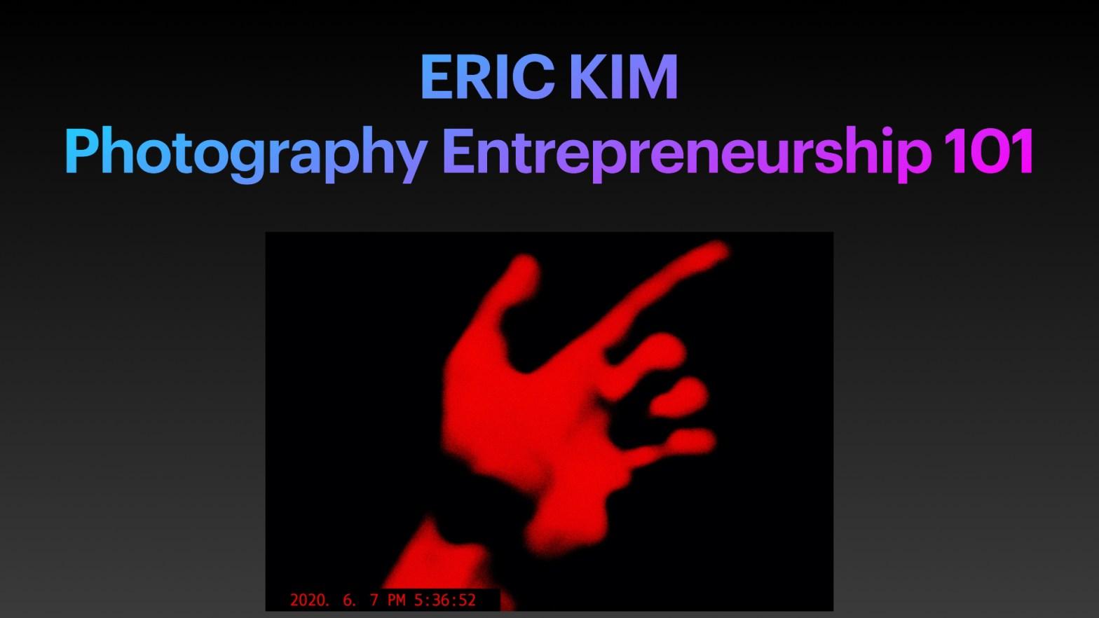 Photography Entrepreneurship 101 by ERIC KIM.001 title slide