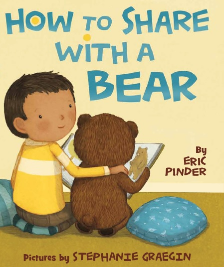 How to Share with a Bear by Eric Pinder. Pictures by Stephanie Graegin