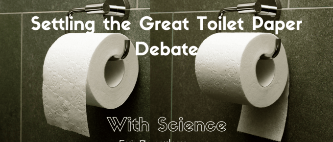 Settling the Great Toilet Paper Debate with Science