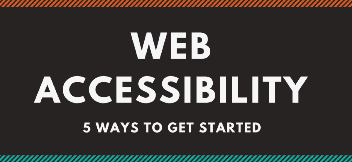 5 Ways to Get Started with Accessibility