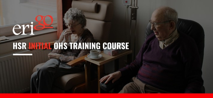 HSR Initial OHS Training Course, WorkSafe Approved Training, Erigo Training, Erigo